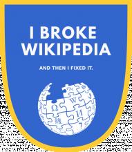 I broke Wikipedia and then I fixed it badge